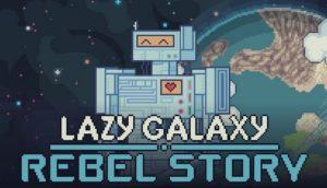 Lazy Galaxy Rebel Story Free Download