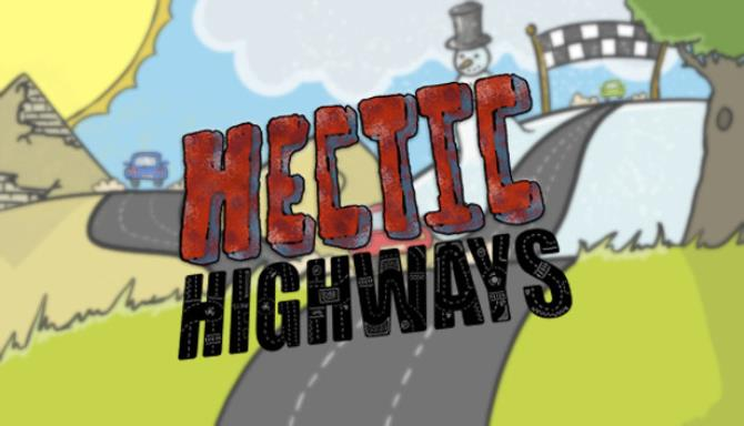 Hectic Highways Free Download