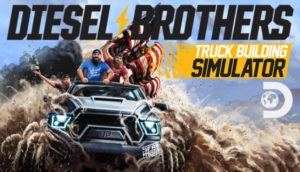 Diesel Brothers Truck Building Simulator Free Download